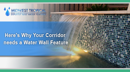 Here's why Your Corridor needs a Water Wall Feature