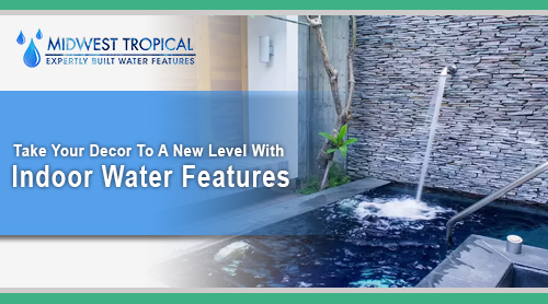 Take Your Decor To A New Level With Indoor Water Features