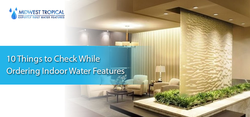 10 Things to Check While Ordering Indoor Water Features