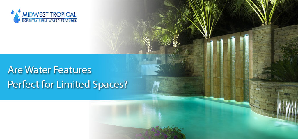 Are water features perfect for limited spaces?