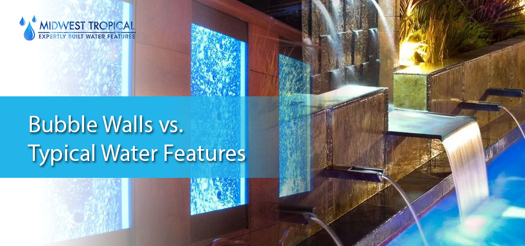 Bubble walls vs. typical water features