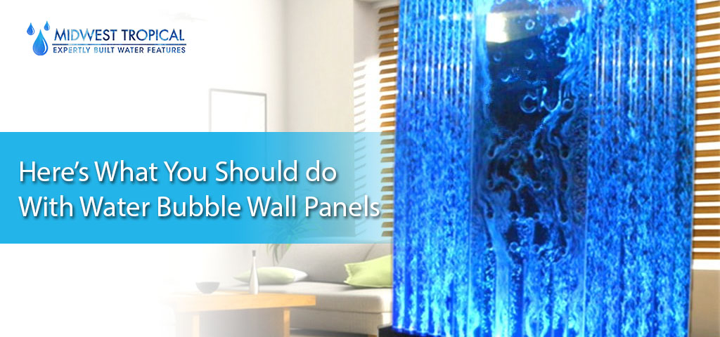 Here's what you should do with water bubble wall panels