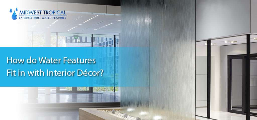 How do water features fit in with interior décor?