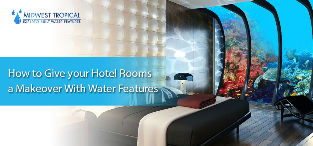 How to give your hotel rooms a makeover with water features