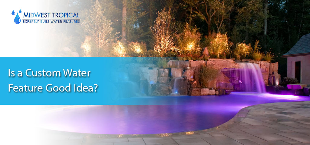 Is a Custom Water Feature Good Idea