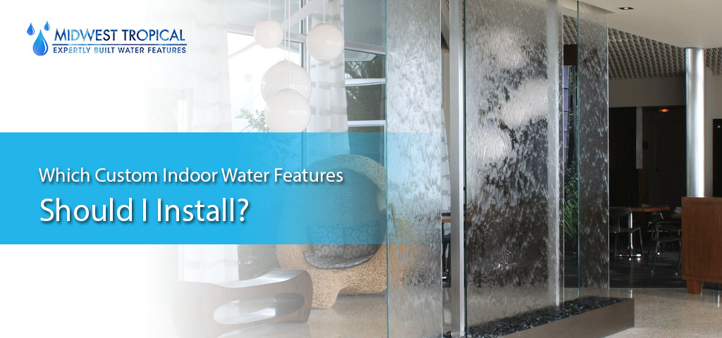 Which custom indoor water features should I install?