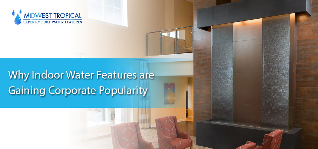 Why indoor water features are gaining corporate popularity