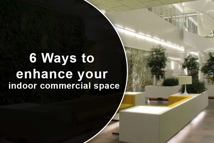 6 Ways to enhance your indoor commercial space