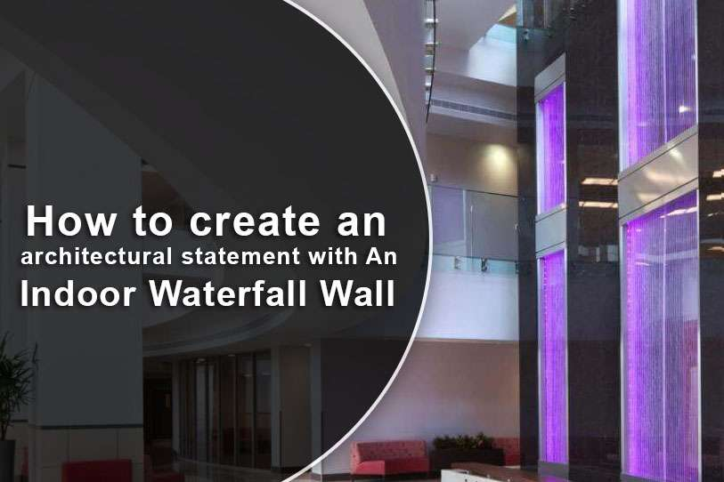 How to create an architectural statement with An Indoor Waterfall Wall