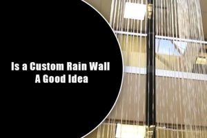 Is a Custom Rain Wall A Good Idea
