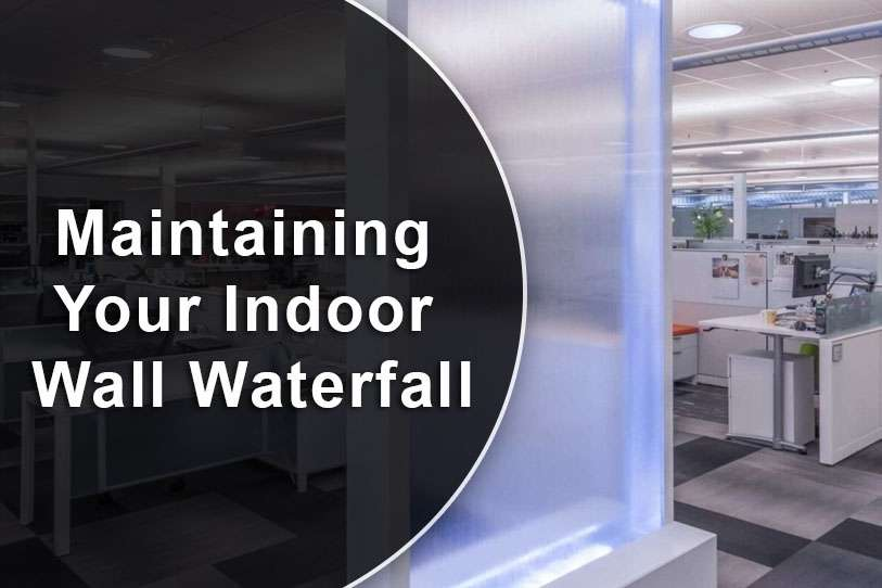 Maintaining Your Indoor Wall Waterfall